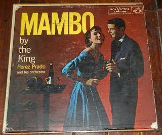 SALSA,,,,,Y MAS ,,,: PEREZ PRADO  MAMBO  FOR THE KING
