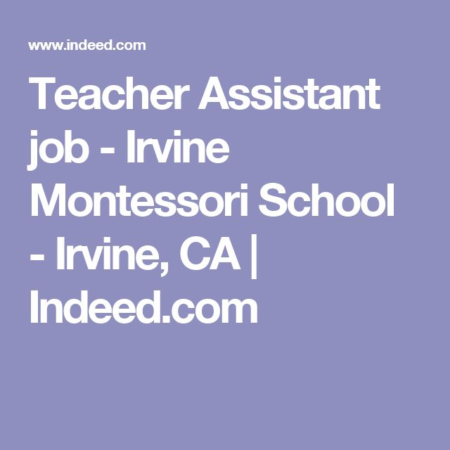 Teacher Assistant job - Irvine Montessori School - Irvine, CA   Indeed.com
