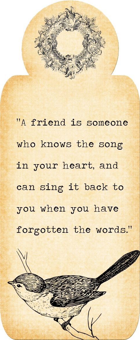 """A friend is someone who knows the song in your heart and will sing it back to…"