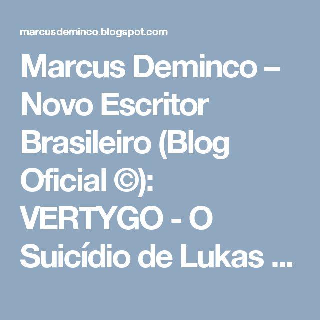 Marcus Deminco – Novo Escritor Brasileiro (Blog Oficial ©): VERTYGO - O Suicídio de Lukas - Porl @ivresee --> @Demincomarcus, best-seller, Clarice Lispector, Marcus Deminco novo autor brasileiro, O Segredo de Clarice Lispector Biografia Secreta, Vertygo - o suicódio de Lukas