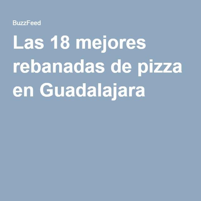 Las 18 mejores rebanadas de pizza en Guadalajara