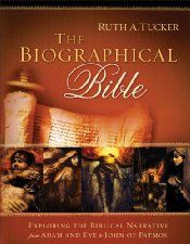 The Biographical Bible – Exploring the Biblical Narrative from Adam and Eve to John of Patmos ($16.49 Kindle), by Ruth A. Tucker