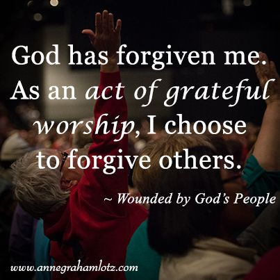 Anne Graham Lotz, Wounded by God's People   ......Help me to Forgive Lord...I want to honor you in my life.