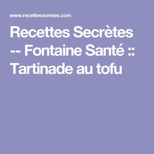 Recettes Secrètes -- Fontaine Santé :: Tartinade au tofu