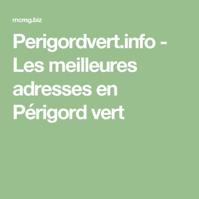 Perigordvert.info - Les meilleures adresses en Périgord vert