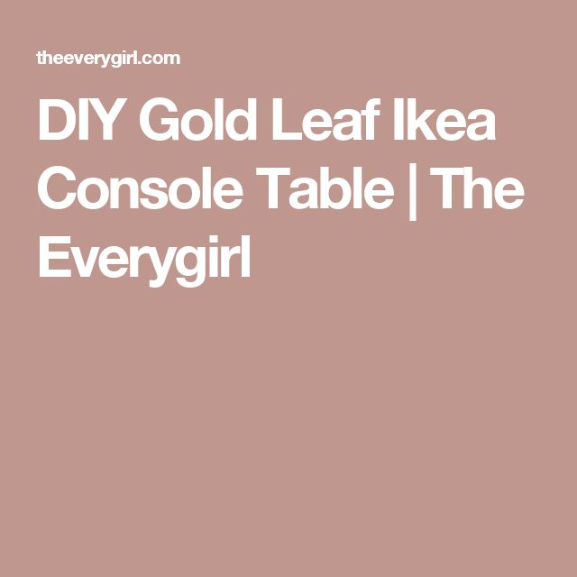 diy gold leaf ikea console table the everygirl - Console Table Ikea