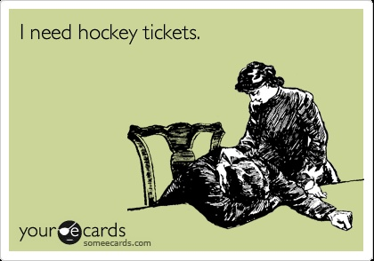 don't i always?Hockey Ticket