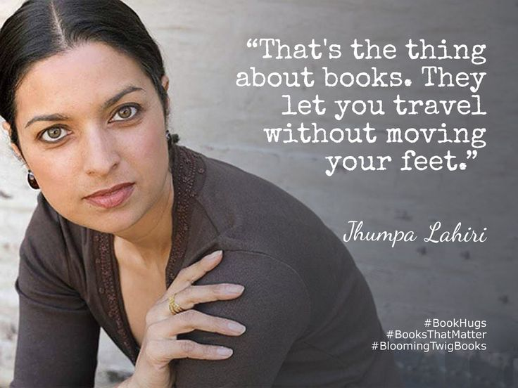 That's the thing about books. They let you travel without moving your feet. - Jhumpa Lahiri