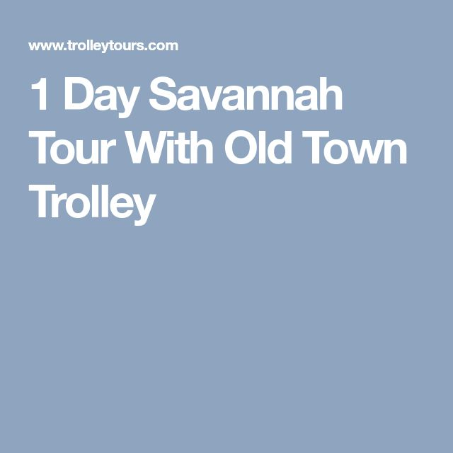 1 Day Savannah Tour With Old Town Trolley