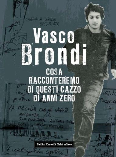 Cosa racconteremo di questi cazzo di anni zero, Vasco Brondi.