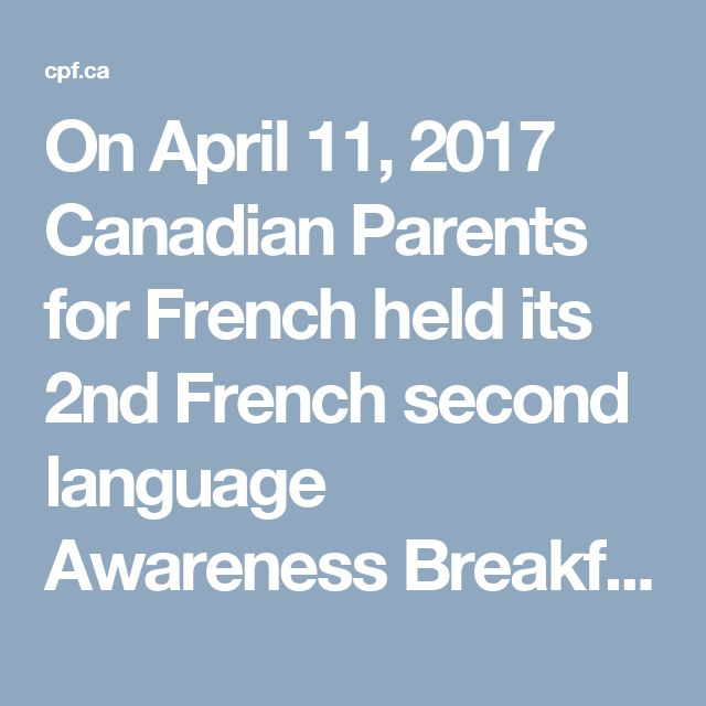 On April 11, 2017 Canadian Parents for French held its 2nd French second language Awareness Breakfast on the Hill highlighting the excellence of bilingual youth across the country as well as to celebrate #Canada150.  The event, hosted by the Honorable Andrew Leslie, Parliamentary Secretary to the Minister of Foreign Affairs, and Greg Fergus, Member of Parliament