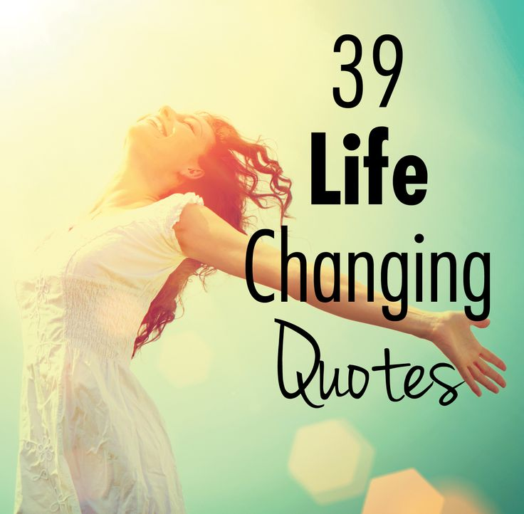 Inspirational Life Change Quotes: 39 Powerful Quotes That Will Change The Way You Live And