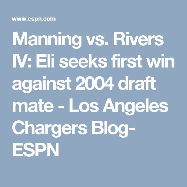 Manning vs. Rivers IV: Eli seeks first win against 2004 draft mate - Los Angeles Chargers Blog- ESPN