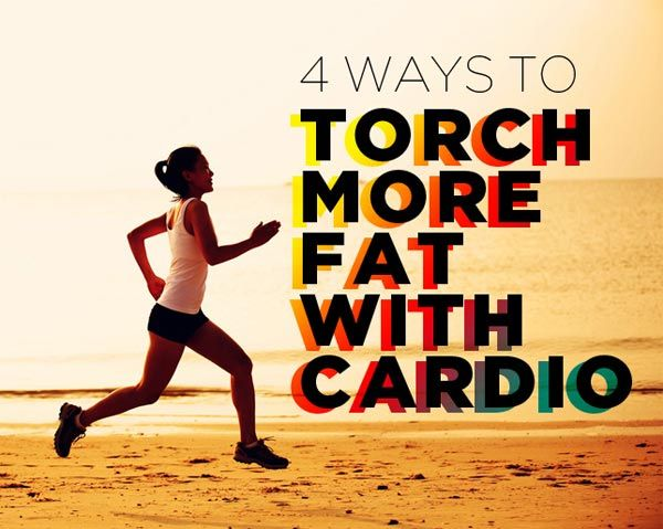 4 Ways to Torch More Fat with Cardio - The secret to getting speedy results