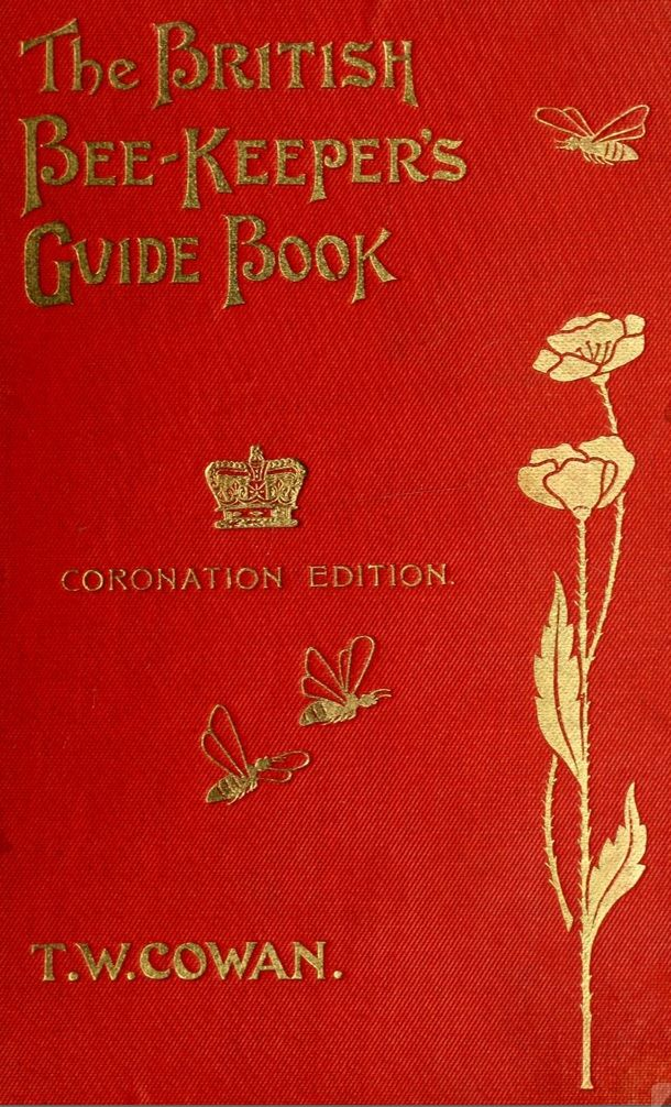 (1911)  British Bee-Keeper's guide book to the management of bees - Cowan, T. W. (Thomas William) 1840-1926   https://www.facebook.com/Historical.Honeybee.Articles