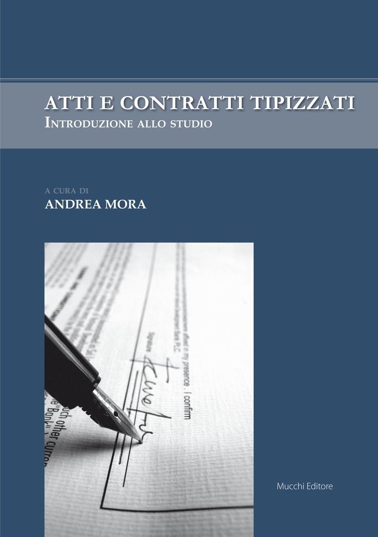 """""""Atti e contratti tipizzati. Introduzione allo studio"""" a cura di Andrea Mora"""