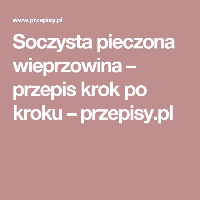Soczysta pieczona wieprzowina – przepis krok po kroku – przepisy.pl