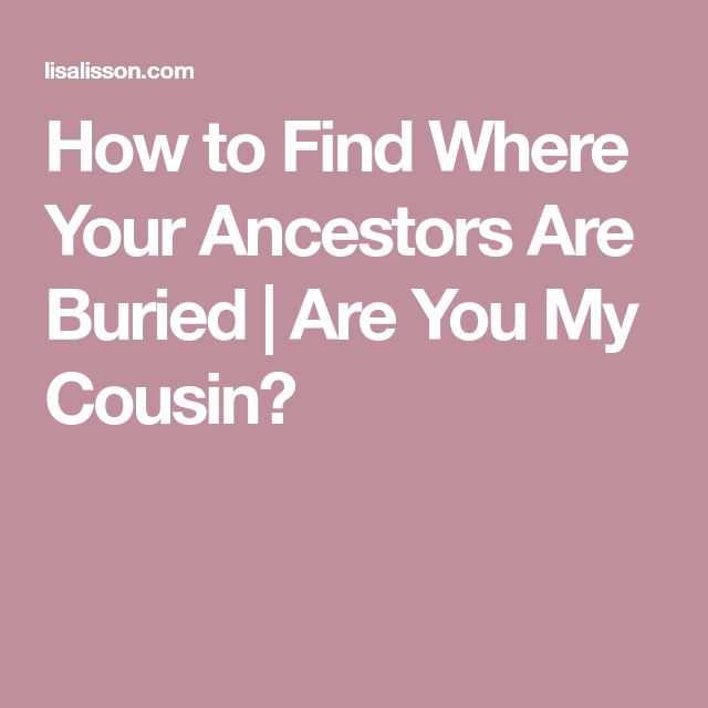How to Find Where Your Ancestors Are Buried | Are You My Cousin?