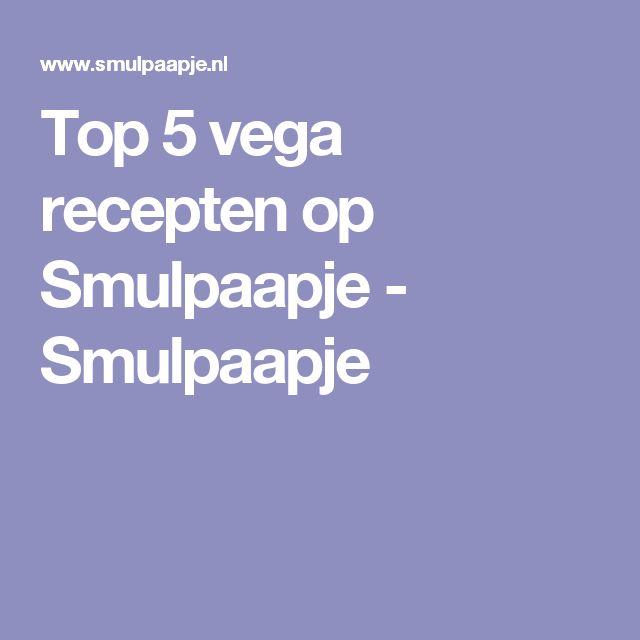 Top 5 vega recepten op Smulpaapje - Smulpaapje