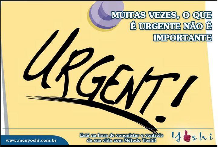 Avalie o custo benefício antes de sair gastando a sua energia em algo aparentemente urgente que não é tão importante.  www.meuyoshi.com.br