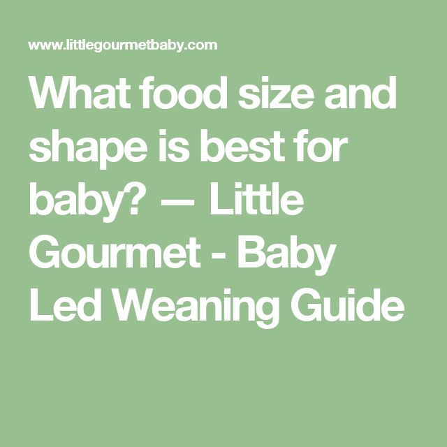 What food size and shape is best for baby? — Little Gourmet - Baby Led Weaning Guide