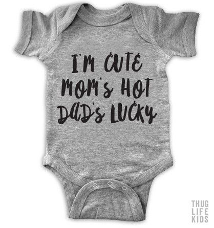 I'm cute, mom's hot, dad's lucky! White Onesies are 100% cotton. Heather Grey Onesies are 90% cotton, 10% polyester. All shirts are printed in the USA.                                                                                                                                                                                 More