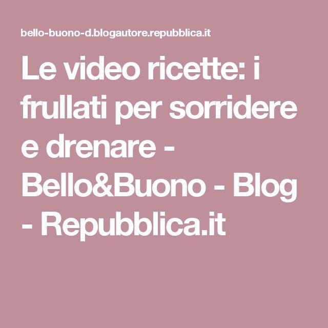 Le video ricette: i frullati per sorridere e drenare - Bello&Buono - Blog - Repubblica.it