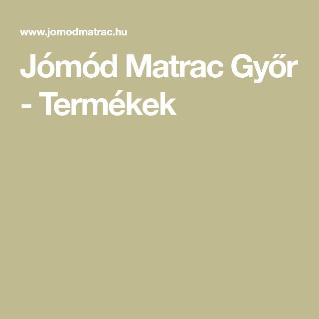 Jómód Matrac Győr - Termékek