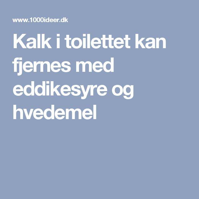 Kalk i toilettet kan fjernes med eddikesyre og hvedemel