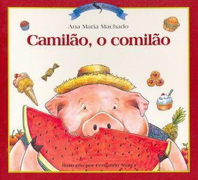 ATIVIDADES PARA EDUCADORES: Livro CAMILÃO O COMILÃO, de Ana Maria Machado   – Camilo o comilão