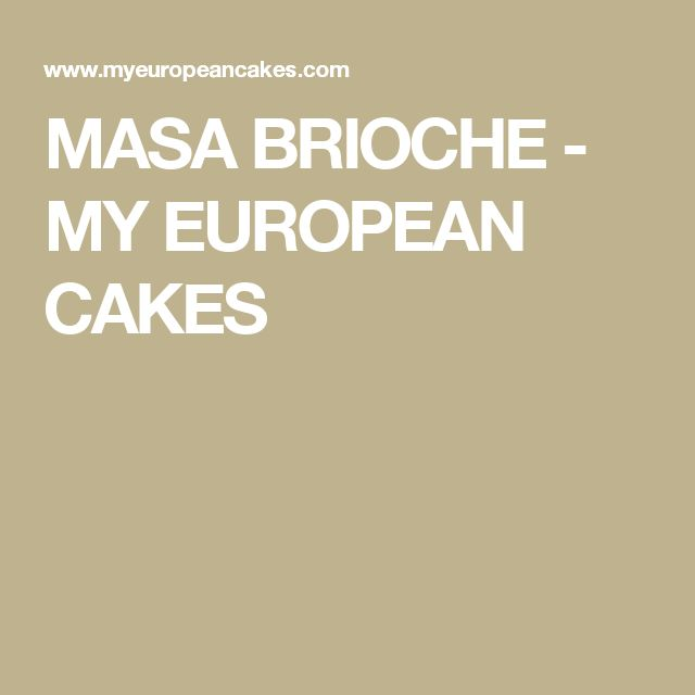 MASA BRIOCHE - MY EUROPEAN CAKES