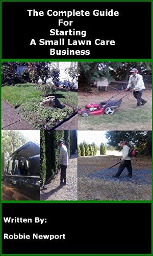 The Complete Guide For Starting A Small Lawn Care Business http://plantgurus.com