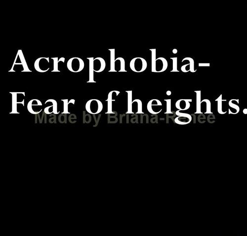 I'm afraid of heights, they make me want to die and go puke in a hole somewhere off in the woods while i'm hyperventilating and cursing.