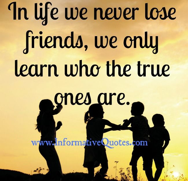 Friends Later In Life Quotes: In Life We Never Lose Friends, We Only Learn Who The True