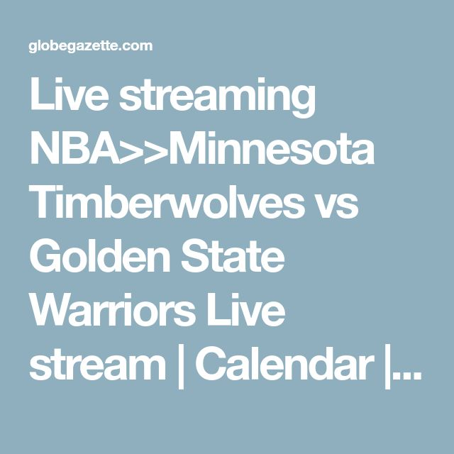 Live streaming NBA>>Minnesota Timberwolves vs Golden State Warriors Live stream | Calendar | globegazette.com