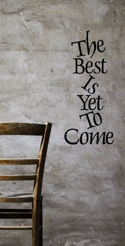 ...the best is yet to come!