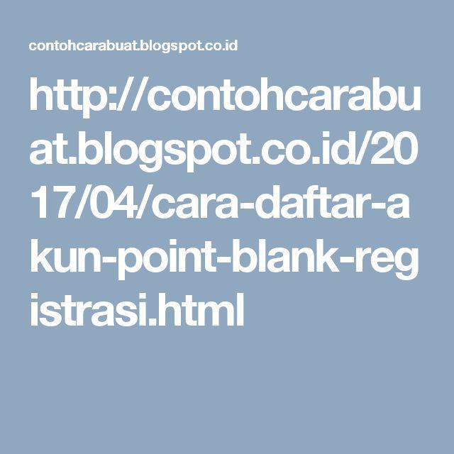 http://contohcarabuat.blogspot.co.id/2017/04/cara-daftar-akun-point-blank-registrasi.html