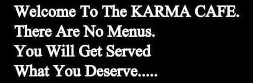 """""""Bienvenido al Karma Café. No hay menús. Te servirán lo que te mereces …"""""""