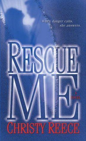 Rescue Me (Last Chance Rescue, #1) by Christy Reece.  Great romantic suspense novel!
