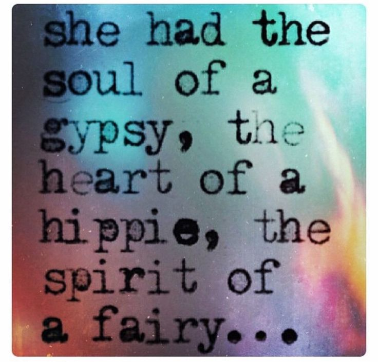 She had a soul of a gypsy, heart of a hippie, the spirit of a fairy. #loveit