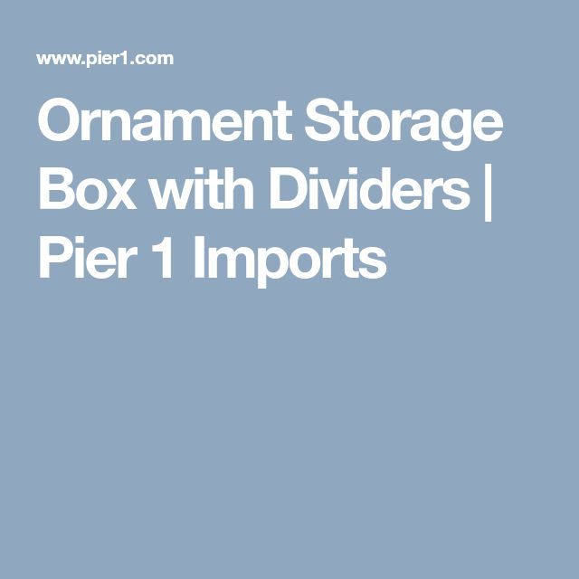 Ornament Storage Box with Dividers | Pier 1 Imports