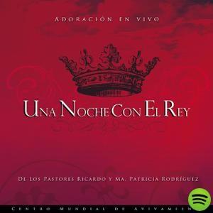 Una Noche Con El Rey, an album by Pastores Ricardo Y Ma. Patricia Rodríguez - Centro Mundial De Avivamiento on Spotify