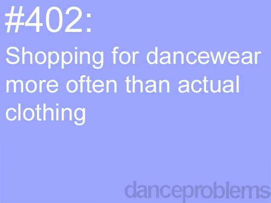 Shopping for dancewear more often than actual clothing. It's true. I spend all my money on dance wear.