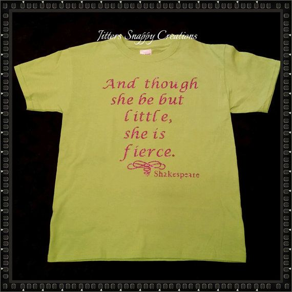 And Though She Be But Little...  T-shirt by JitterSnappyCreation
