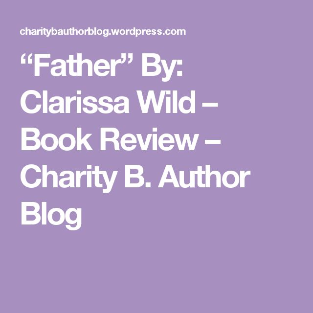 """""""Father"""" By: Clarissa Wild – Book Review – Charity B. Author Blog"""