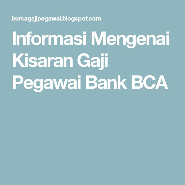 Informasi Mengenai Kisaran Gaji Pegawai Bank BCA