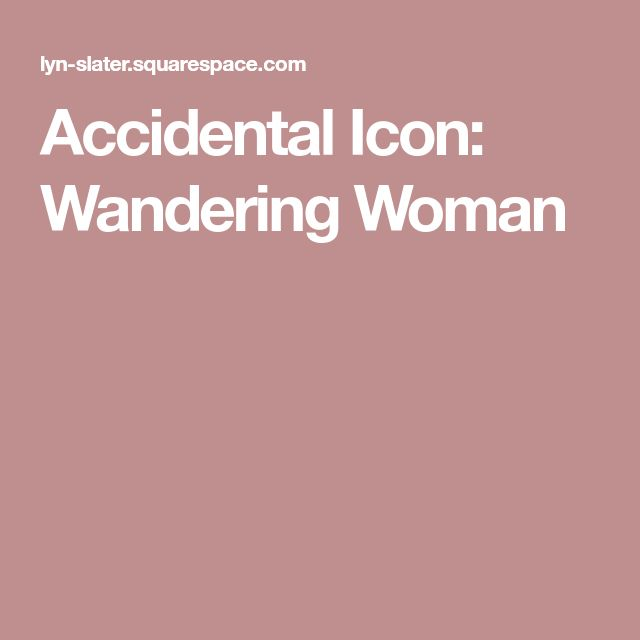 Accidental Icon: Wandering Woman