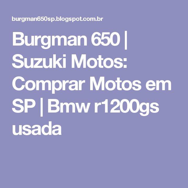 Burgman 650 | Suzuki Motos: Comprar Motos em SP | Bmw r1200gs usada