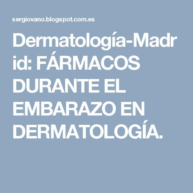 Dermatología-Madrid: FÁRMACOS DURANTE EL EMBARAZO EN DERMATOLOGÍA.