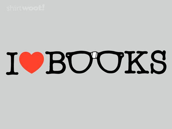 I Love Books YEP!! ORDERED!! SCORE!! I think I might wear it on Valentines Day!! :-)